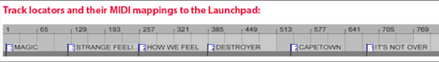 The locators are placed at the start of songs, then assigned to be triggered from the Launchpad