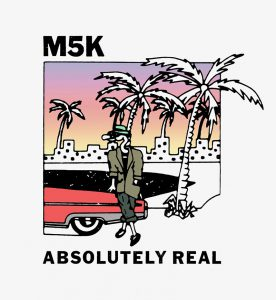 M5K Absolutely Real